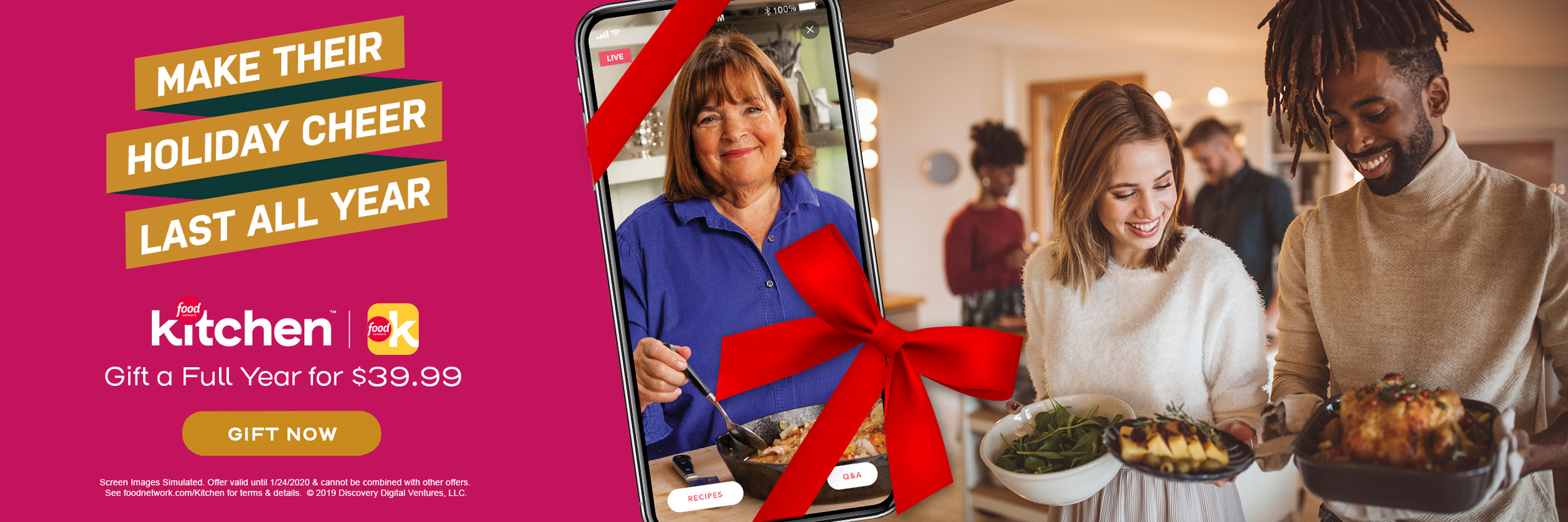 Make their holiday cheer last all year. Gift a full year of Food Network Kitchen for $39.99. Click here to Gift Now. Screen Images Simulated. Offer valid until 1/24/2020 & cannot be combined with other offers. See foodnetwork.com/Kitchen for terms & details.  © 2019 Discovery Digital Ventures, LLC.