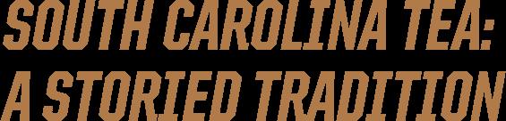 South Carolina Tea: a storied tradition