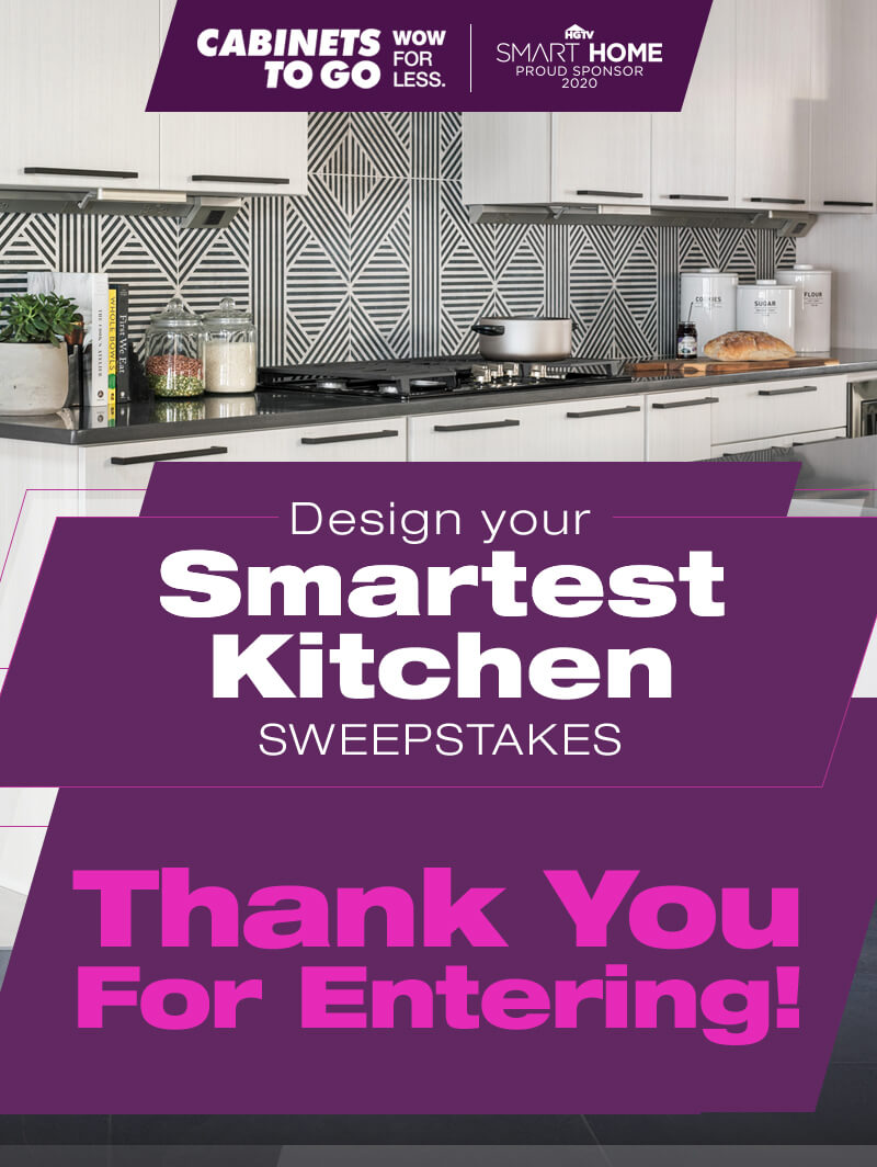 Cabinets To Go | HGTV Smart Home Proud Sponsor 2020 - Design Your Smartest Kitchen Sweepstakes - Thank You For Entering!