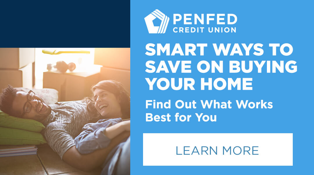 PenFed® Credit Union - Smart Ways To Save On Buying Your Home - Find Out What Works Best For You - Learn More