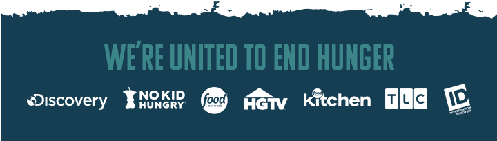 We're united to end hunger. Discovery, No Kid Hungry, Food Network, HGTV, Food Network Kithcen, TLC, ID Channel